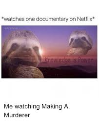 Meme Documentary - watches one documentary on netflix tank sinatra nowledge is power