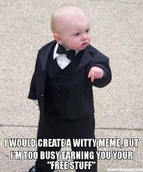 Create Meme Free - i would create a witty meme but i m too busy earning you your free