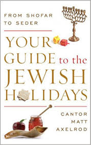 guide to holidays your guide to the holidays from shofar to seder cantor