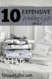 10 more expensive wedding gift ideas gift wedding and weddings