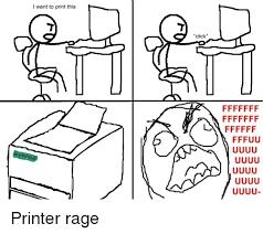 Printer Meme - i want to print this arming up click printer rage click meme on