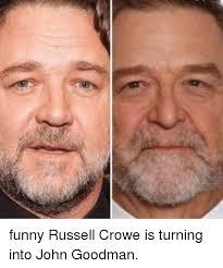 John Goodman Meme - funny russell crowe is turning into john goodman meme on me me