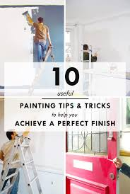 house painting tips 10 top painting tips u0026 tricks to achieve a perfect finish