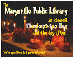 closed thanksgiving and day after marysville library