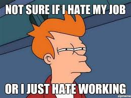 Not My Job Meme - not sure if i hate my job or weknowmemes