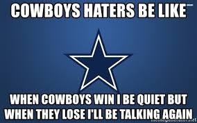Dallas Cowboy Hater Memes - cowboys haters be like when cowboys win i be quiet but when they
