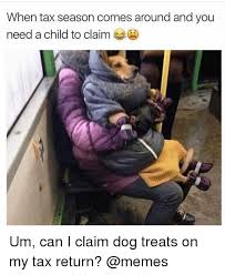 Tax Return Meme - when tax season comes around and you need a child to claim um can i