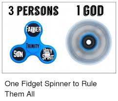 Trinity Meme - 3 persons god father trinity one fidget spinner to rule them all