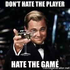 Meme The Game - don t hate the player hate the game gatsby gatsby meme generator