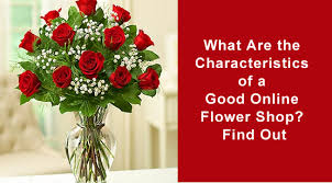 online flower delivery what are the characteristics of a online flower shop find out