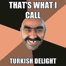 Turkish Meme - that s what i call turkish delight create meme