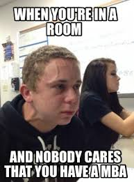 Mba Meme - meme creator when you re in a room and nobody cares that you have