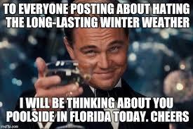 Florida Winter Meme - leonardo dicaprio cheers meme imgflip