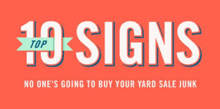 top 10 signs that no one s going to buy your yard sale junk