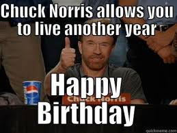 Chuck Norris Birthday Meme - chuck norris allows you to live another year quickmeme