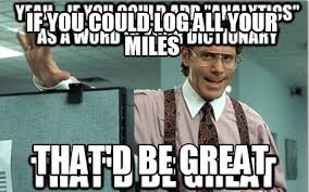 That D Be Great Meme Generator - meme creator if you could log all your miles that d be great