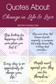 Beautiful Quotes About Life And Love by Quotes About Change In Life And Love The Best Of Life Magazine