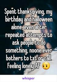 thanksgiving my birthday and alone even after repeated