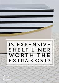 kitchen cabinet lining ideas is expensive shelf liner worth the cost the homes i