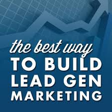the best way to build lead gen marketing