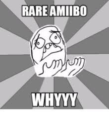 Whyyy Meme - rare amiibo whyyy whyyy meme on me me