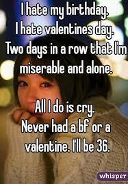 I Hate Valentines Day Meme - i hate my birthday i hate valentines day two days in a row that i