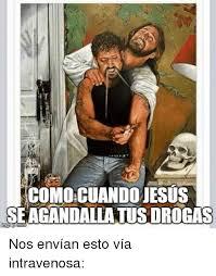 Memes De Jesus - comocuando jesus seagandallatus drogas nos env祗an esto v祗a