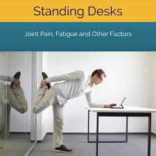 standing desk joint pain fatigue and other factors