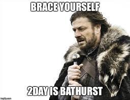Bathurst Memes - brace yourselves x is coming meme imgflip