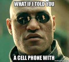 Cell Phone Meme - what if i told you a cell phone with matrix morpheus make a meme