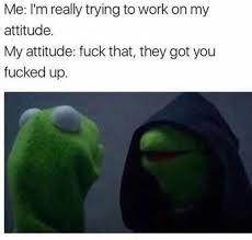 Fuck Work Meme - dopl3r com memes i m trying to work on my attitude evil