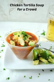 cooking light chicken tortilla soup super easy mexican chicken tortilla soup for a crowd mother