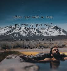 quote about right time quotes about when you walk in love you give up your right to be