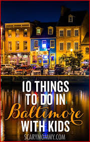 10 things to do in baltimore with parenting advice family