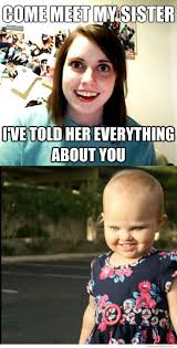 Creepy Girlfriend Meme - overly attached girlfriend s creepy little sister weknowmemes