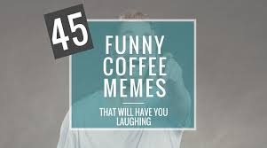 Funny Coffee Memes - 45 funny coffee memes that will have you laughing home grounds