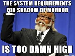 Mordor Meme - shadow of mordor meme on imgur
