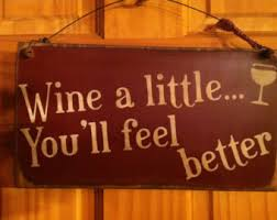 wine a you ll feel better wine a you ll feel better tin signrusty tin