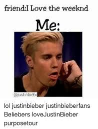The Weeknd Memes - friend i love the weeknd me bieb4 lol justinbieber justinbieberfans