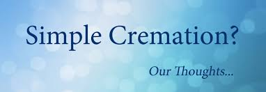 simple cremation what is a simple cremation and why is it being advertised