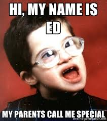 Hi My Name Is Meme - hi my name is ed my parents call me special are you a wizard