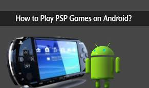how to play on android how play psp on your android phone with only five steps