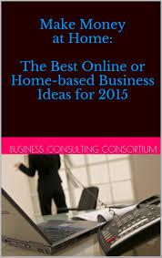 Make Money At Home Ideas Cheap Best Business Ideas 2015 Find Best Business Ideas 2015