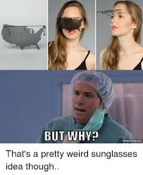 Funny Weird Memes - but why memecentercom that s a pretty weird sunglasses idea though