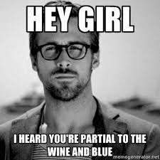 Ryan Gosling Meme Hey Girl - hey girl i heard you like wine grapefriend