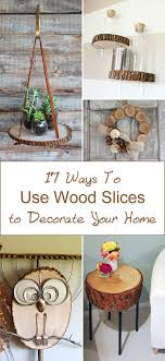 17 ways to use wood slices to decorate your home woods craft