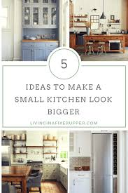 make a small kitchen look bigger 5 design ideas living in a