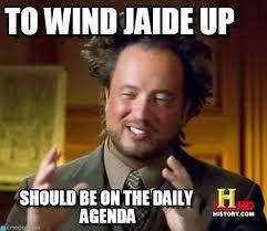 Jaide Meme - to wind jaide up ancient aliens meme on memegen