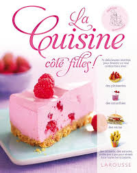 larousse cuisine dessert livre la cuisine côté filles smart larousse cuisine