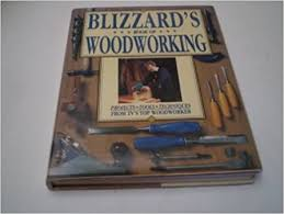 blizzard u0027s book of woodworking projects techniques tools